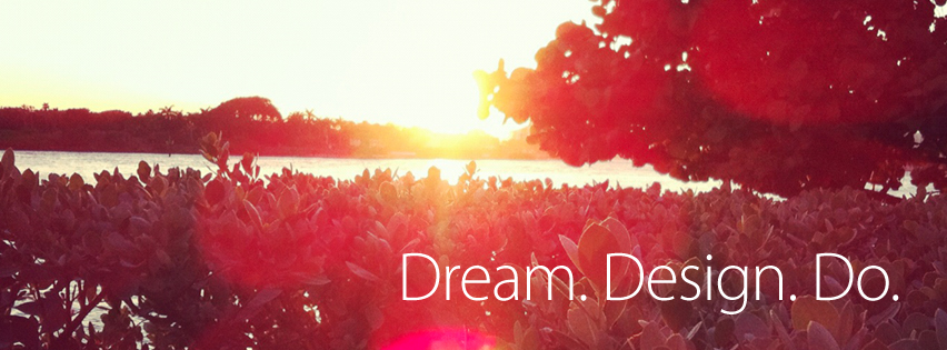 Dream. Design. Do.